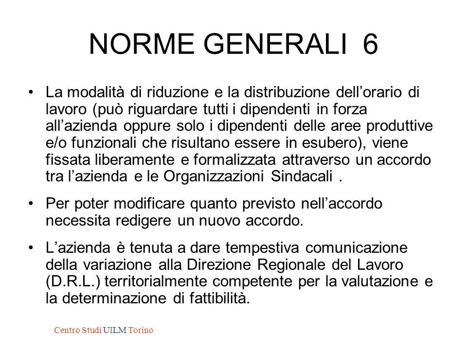 NORME GENERALI 6 La modalità di riduzione e la distribuzione dell'orario di lavoro (può riguardare tutti i dipendenti in forza all'azienda oppure solo
