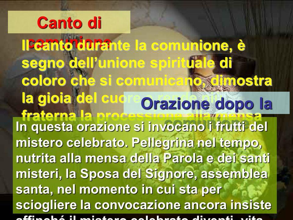 Canto di comunione Il canto durante la comunione, è segno dell'unione spirituale di coloro che si comunicano, dimostra la gioia del cuore e rende più