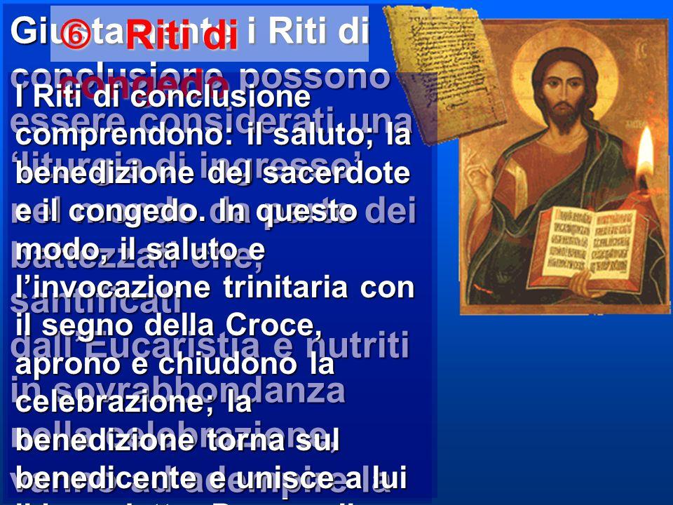 Giustamente i Riti di conclusione possono essere considerati una 'liturgia di ingresso' nel mondo da parte dei battezzati che, santificati dall'Eucari