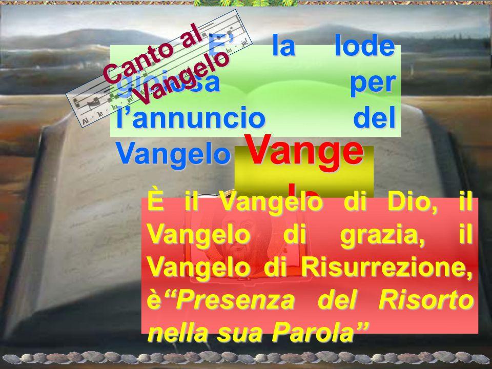 E' la lode gioiosa per l'annuncio del Vangelo E' la lode gioiosa per l'annuncio del Vangelo Canto al Vangelo Vange lo È il Vangelo di Dio, il Vangelo