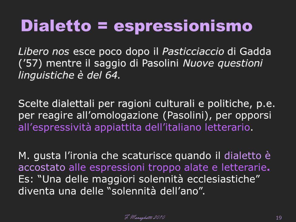 F. Meneghetti 2010 19 Dialetto = espressionismo Libero nos esce poco dopo il Pasticciaccio di Gadda ('57) mentre il saggio di Pasolini Nuove questioni