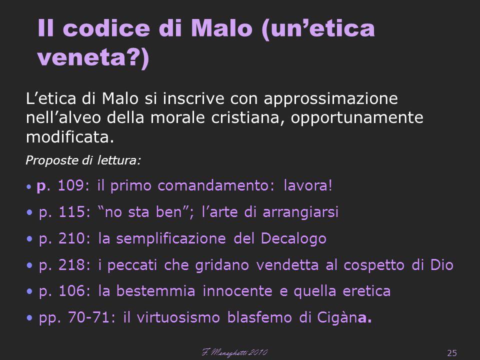 F. Meneghetti 2010 25 Il codice di Malo (un'etica veneta?) L'etica di Malo si inscrive con approssimazione nell'alveo della morale cristiana, opportun