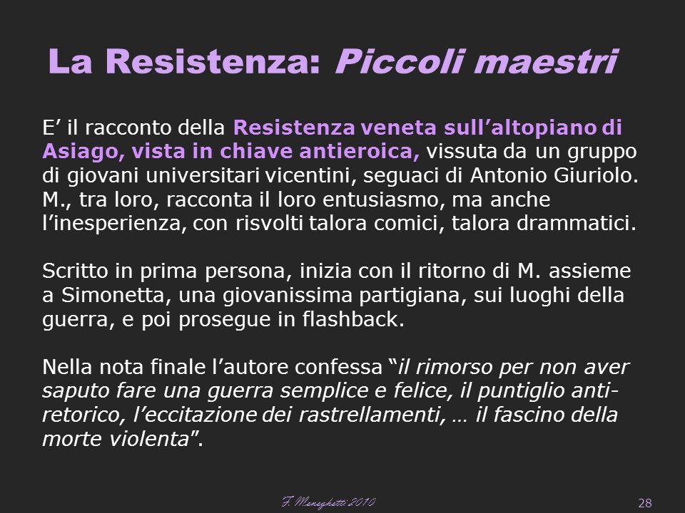 F. Meneghetti 2010 28 La Resistenza: Piccoli maestri E' il racconto della Resistenza veneta sull'altopiano di Asiago, vista in chiave antieroica, viss