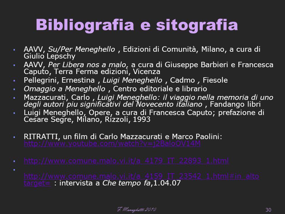 F. Meneghetti 2010 30 Bibliografia e sitografia  AAVV, Su/Per Meneghello, Edizioni di Comunità, Milano, a cura di Giulio Lepschy  AAVV, Per Libera n