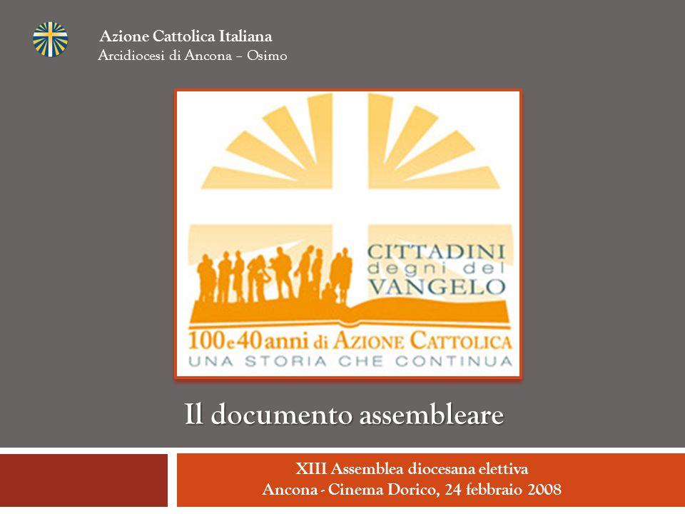 XIII Assemblea diocesana elettiva Ancona - Cinema Dorico, 24 febbraio 2008 Azione Cattolica Italiana Arcidiocesi di Ancona – Osimo Il documento assemb