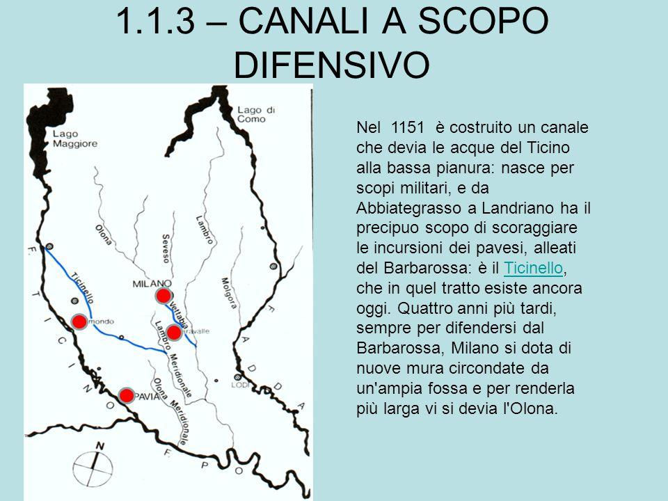 1.1.3 – CANALI A SCOPO DIFENSIVO Nel 1151 è costruito un canale che devia le acque del Ticino alla bassa pianura: nasce per scopi militari, e da Abbia
