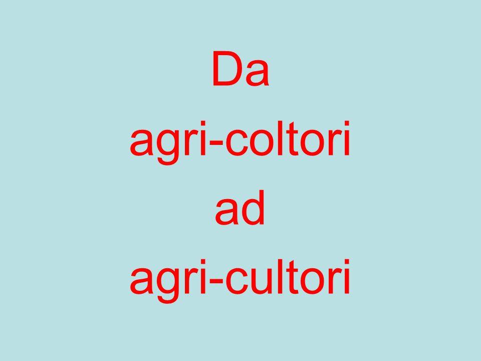 Da agri-coltori ad agri-cultori