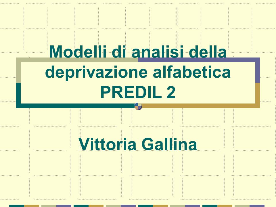 Modelli di analisi della deprivazione alfabetica PREDIL 2 Vittoria Gallina