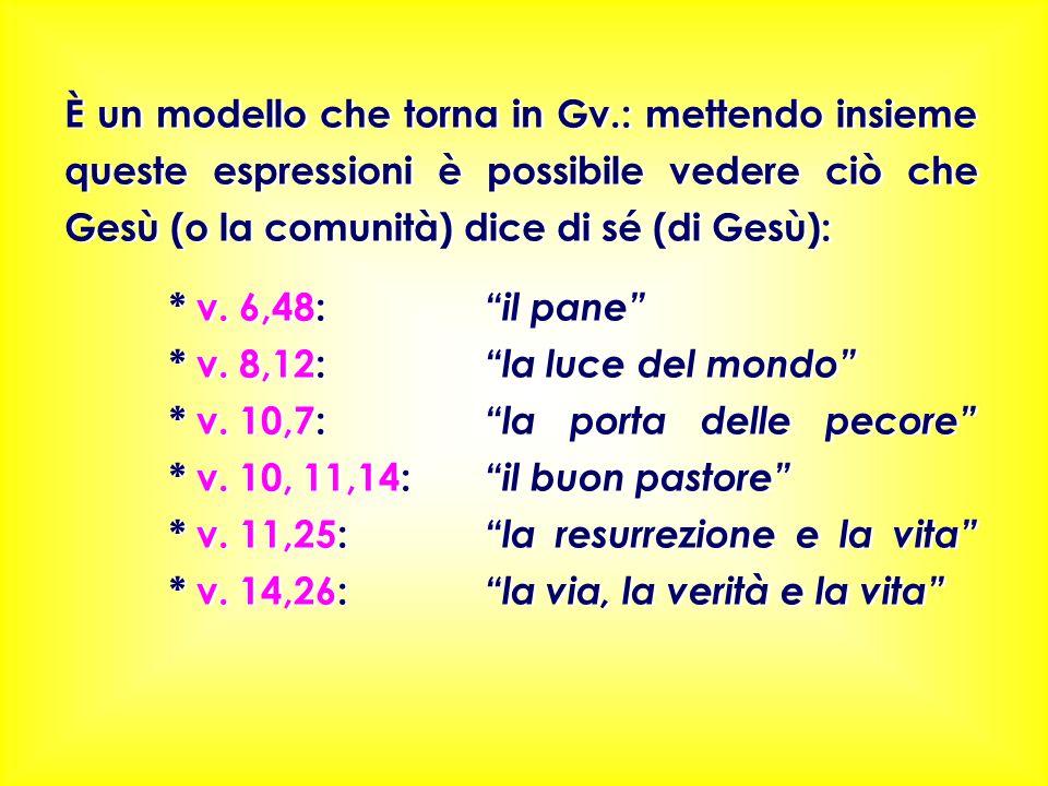 """È un modello che torna in Gv.: mettendo insieme queste espressioni è possibile vedere ciò che Gesù (o la comunità) dice di sé (di Gesù): * v. 6,48: """"i"""