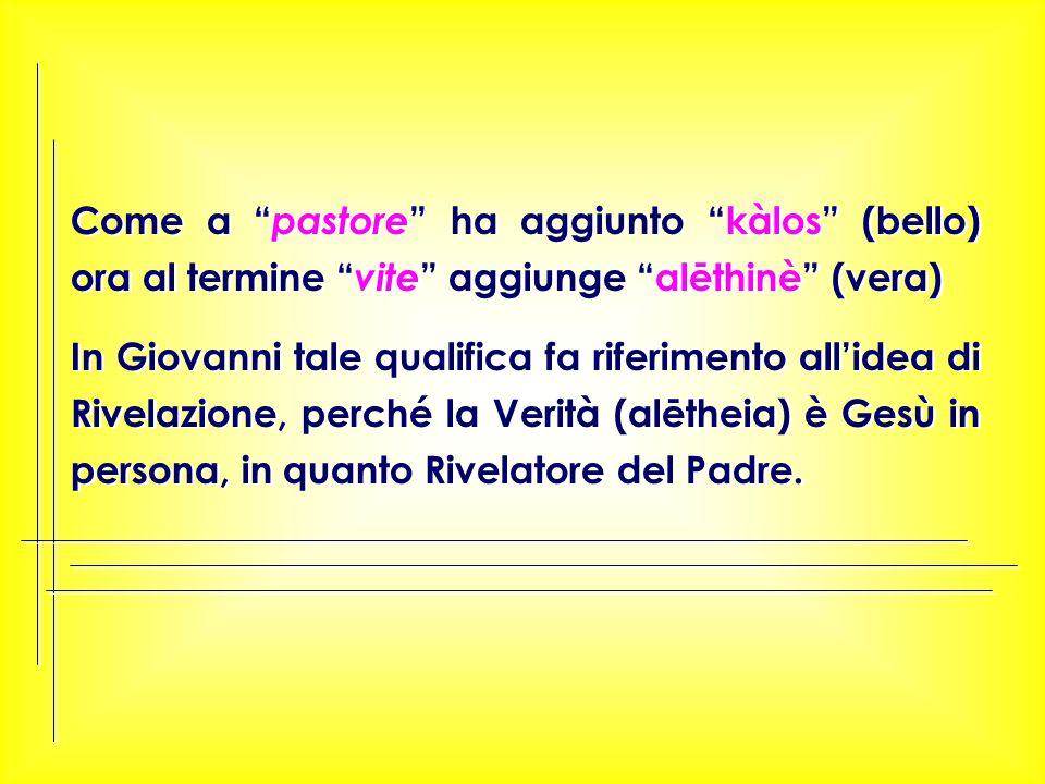 """Come a """" pastore """" ha aggiunto """"kàlos"""" (bello) ora al termine """" vite """" aggiunge """"alēthinè"""" (vera) In Giovanni tale qualifica fa riferimento all'idea d"""