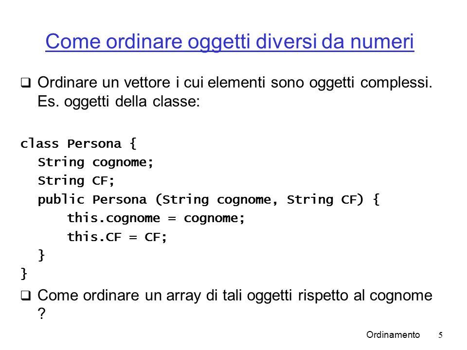 Ordinamento5 Come ordinare oggetti diversi da numeri  Ordinare un vettore i cui elementi sono oggetti complessi.
