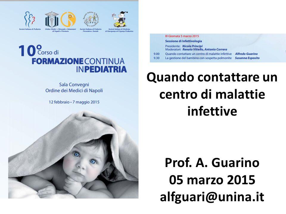 Quando contattare un centro di malattie infettive Prof. A. Guarino 05 marzo 2015 alfguari@unina.it