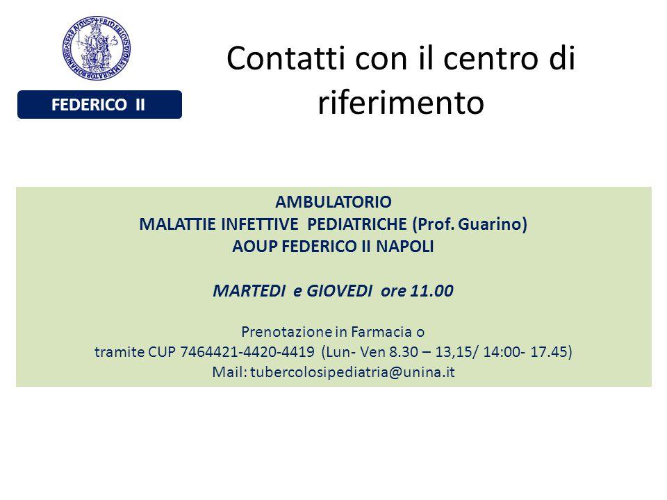 FEDERICO II Contatti con il centro di riferimento AMBULATORIO MALATTIE INFETTIVE PEDIATRICHE (Prof. Guarino) AOUP FEDERICO II NAPOLI MARTEDI e GIOVEDI