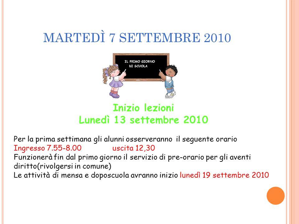 MARTEDÌ 7 SETTEMBRE 2010 Inizio lezioni Lunedì 13 settembre 2010 Per la prima settimana gli alunni osserveranno il seguente orario Ingresso 7.55-8.00