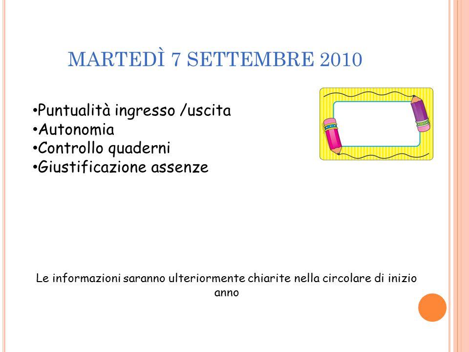MARTEDÌ 7 SETTEMBRE 2010 Puntualità ingresso /uscita Autonomia Controllo quaderni Giustificazione assenze Le informazioni saranno ulteriormente chiari