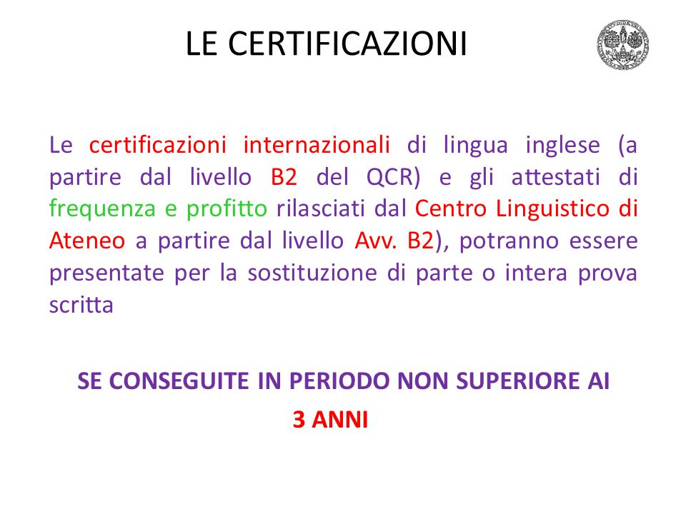 LE CERTIFICAZIONI Le certificazioni internazionali di lingua inglese (a partire dal livello B2 del QCR) e gli attestati di frequenza e profitto rilasciati dal Centro Linguistico di Ateneo a partire dal livello Avv.