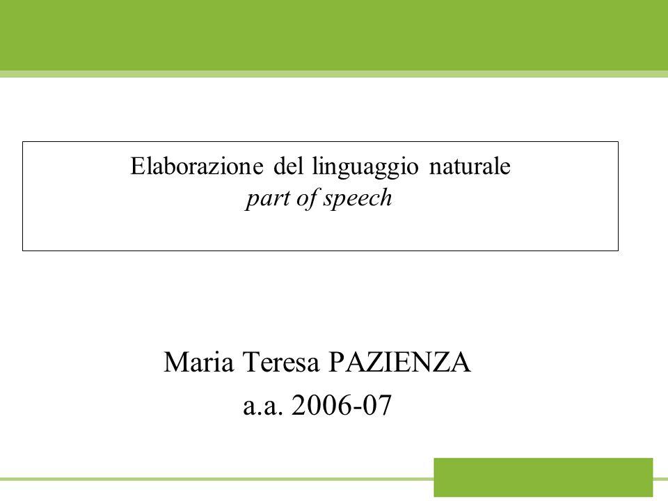 Elaborazione del linguaggio naturale part of speech Maria Teresa PAZIENZA a.a. 2006-07