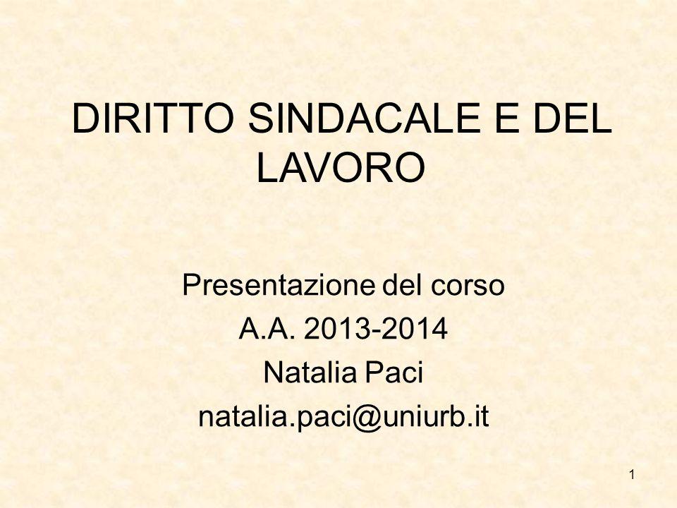 1 DIRITTO SINDACALE E DEL LAVORO Presentazione del corso A.A. 2013-2014 Natalia Paci natalia.paci@uniurb.it