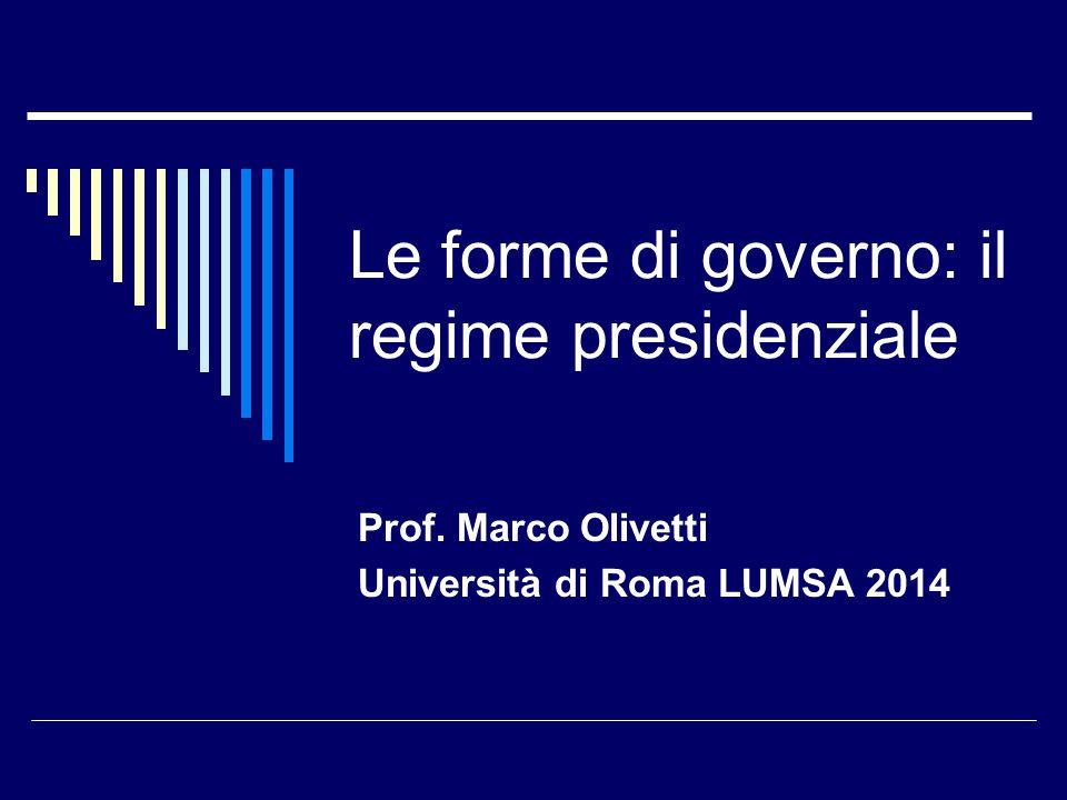 Le forme di governo: il regime presidenziale Prof. Marco Olivetti Università di Roma LUMSA 2014