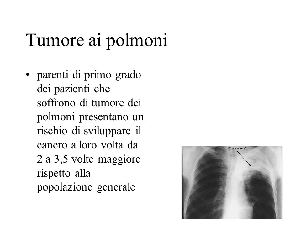 Tumore ai polmoni parenti di primo grado dei pazienti che soffrono di tumore dei polmoni presentano un rischio di sviluppare il cancro a loro volta da