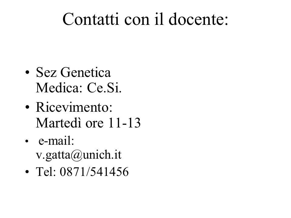 Contatti con il docente: Sez Genetica Medica: Ce.Si. Ricevimento: Martedì ore 11-13 e-mail: v.gatta@unich.it Tel: 0871/541456