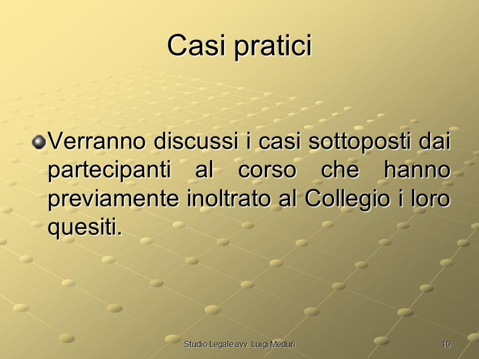10Studio Legale avv. Luigi Meduri Casi pratici Verranno discussi i casi sottoposti dai partecipanti al corso che hanno previamente inoltrato al Colleg