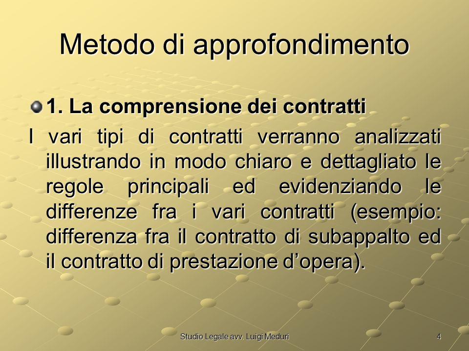 4Studio Legale avv. Luigi Meduri Metodo di approfondimento 1. La comprensione dei contratti I vari tipi di contratti verranno analizzati illustrando i