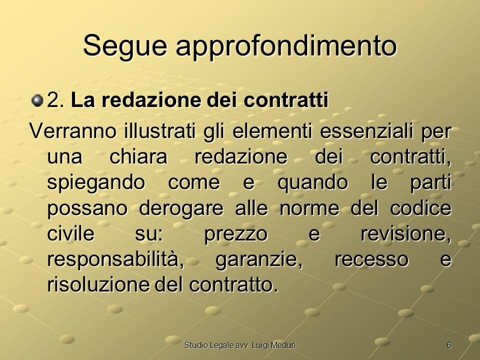 6Studio Legale avv. Luigi Meduri Segue approfondimento 2. La redazione dei contratti Verranno illustrati gli elementi essenziali per una chiara redazi