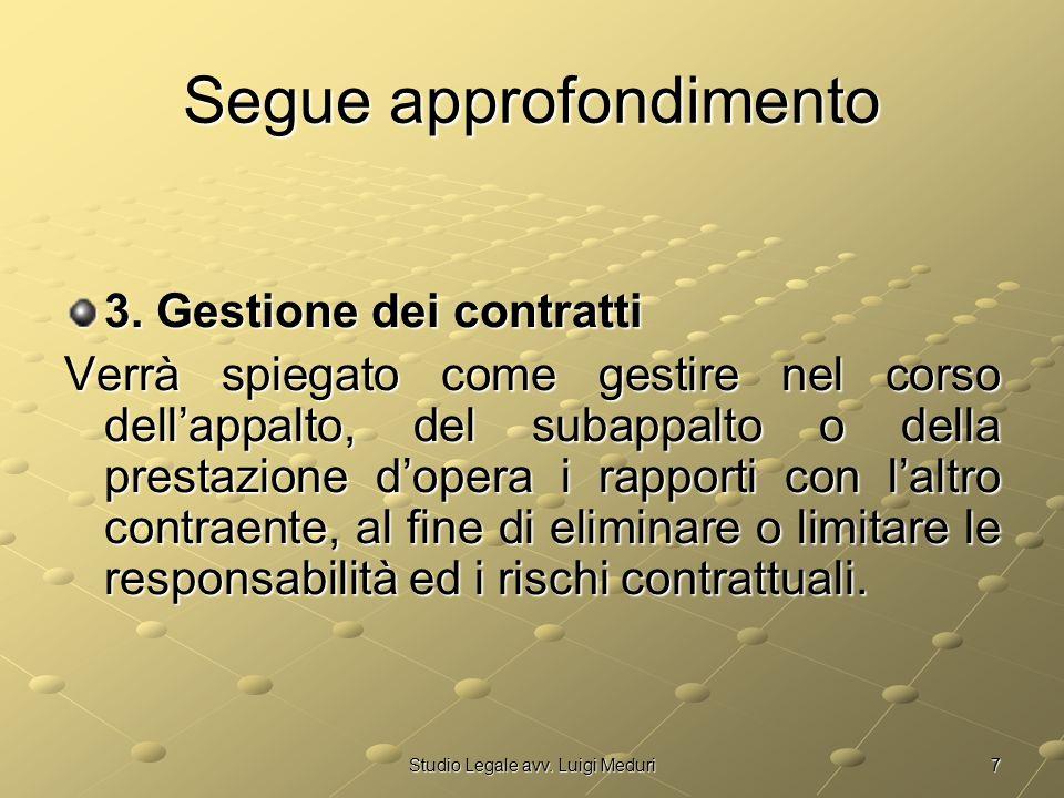 7Studio Legale avv. Luigi Meduri Segue approfondimento 3. Gestione dei contratti Verrà spiegato come gestire nel corso dell'appalto, del subappalto o