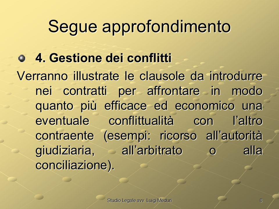 8Studio Legale avv. Luigi Meduri Segue approfondimento 4. Gestione dei conflitti Verranno illustrate le clausole da introdurre nei contratti per affro