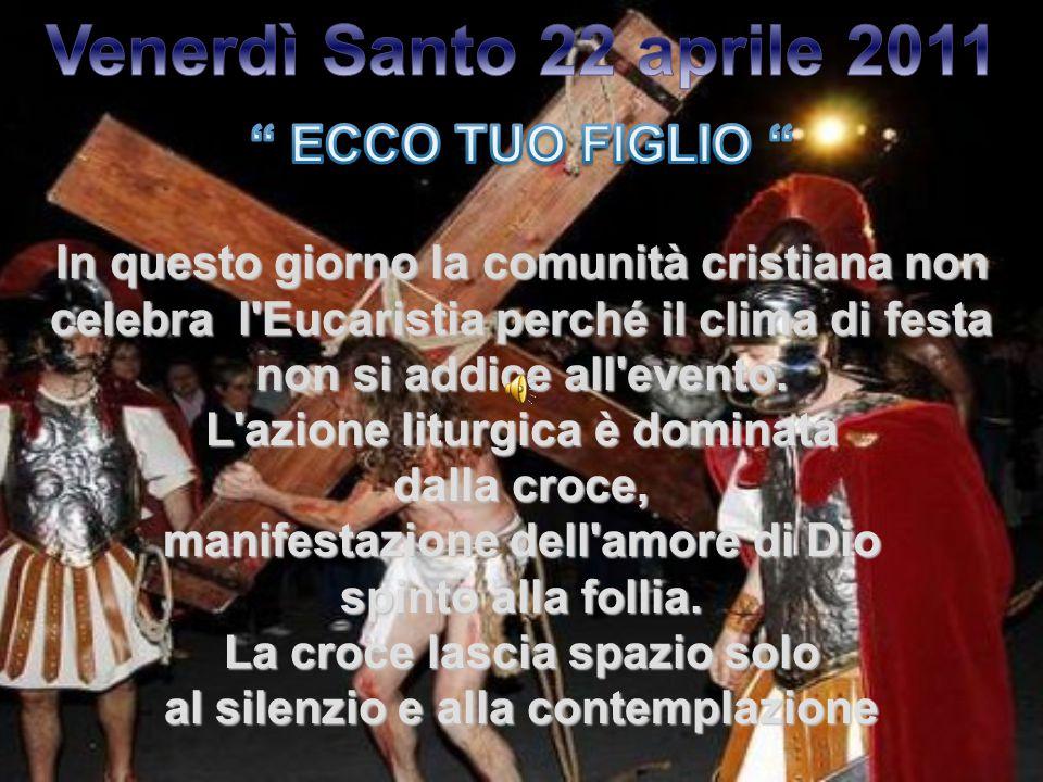 In questo giorno la comunità cristiana non celebra l Eucaristia perché il clima di festa non si addice all evento.