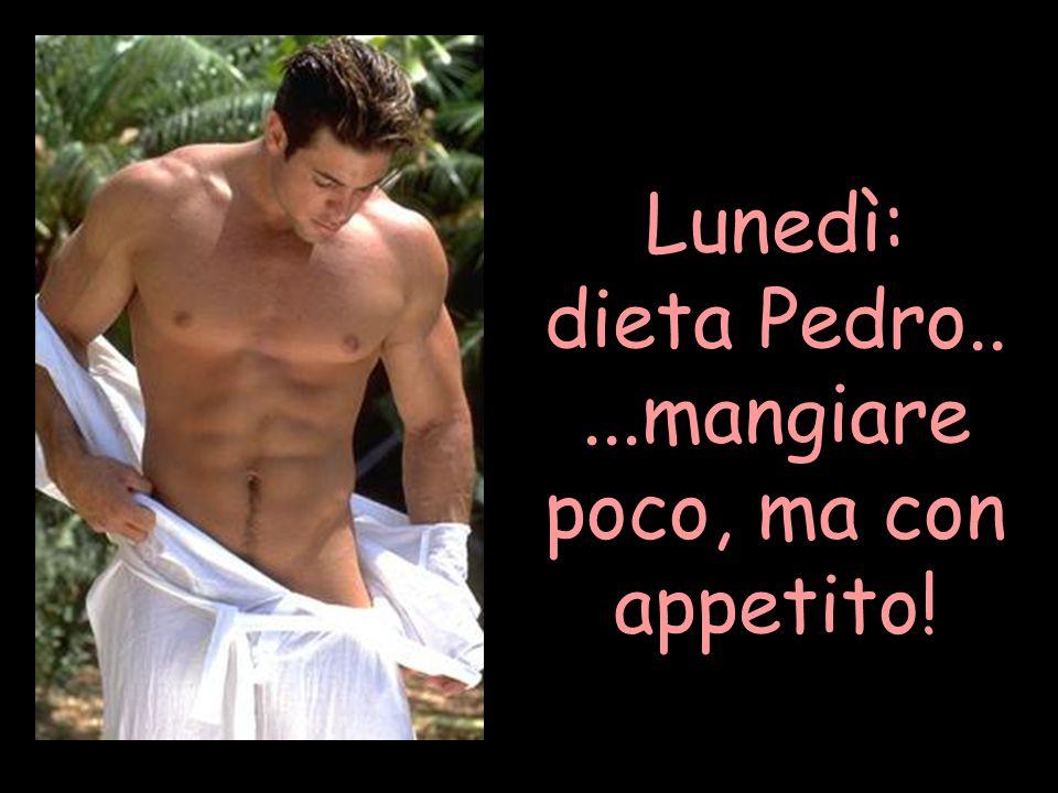 Lunedì: dieta Pedro.....mangiare poco, ma con appetito!