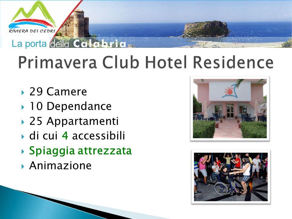 La porta  29 Camere  10 Dependance  25 Appartamenti  di cui 4 accessibili  Spiaggia attrezzata  Animazione
