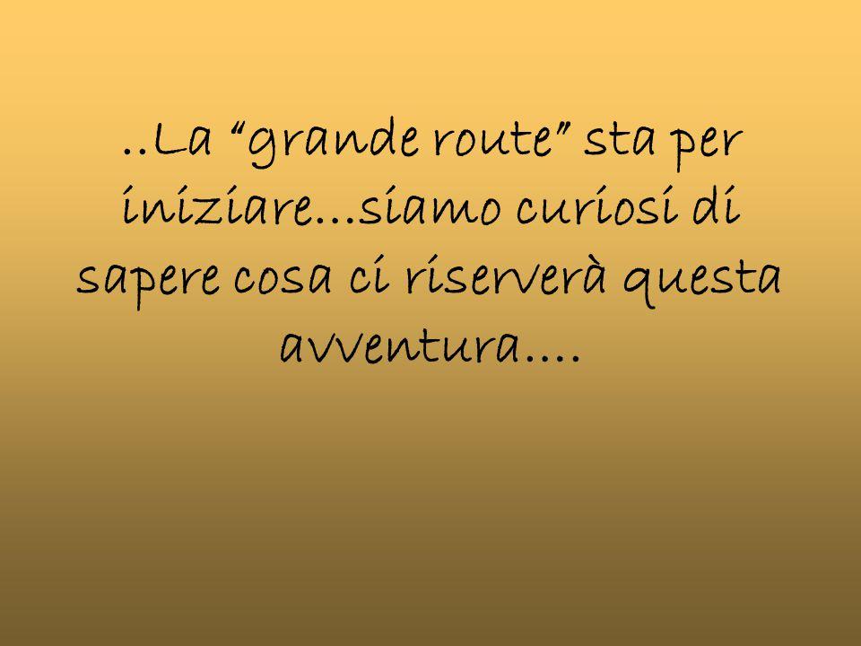 ..La grande route sta per iniziare…siamo curiosi di sapere cosa ci riserverà questa avventura….