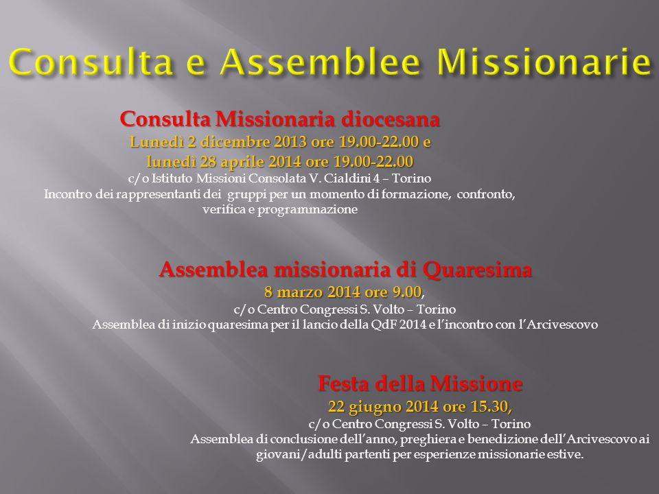 Assemblea missionaria di Quaresima 8 marzo 2014 ore 9.00 8 marzo 2014 ore 9.00, c/o Centro Congressi S. Volto – Torino Assemblea di inizio quaresima p