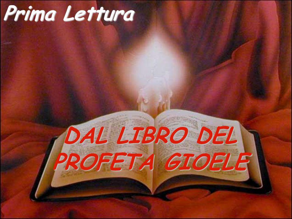 DAL LIBRO DEL PROFETA GIOELE Prima Lettura