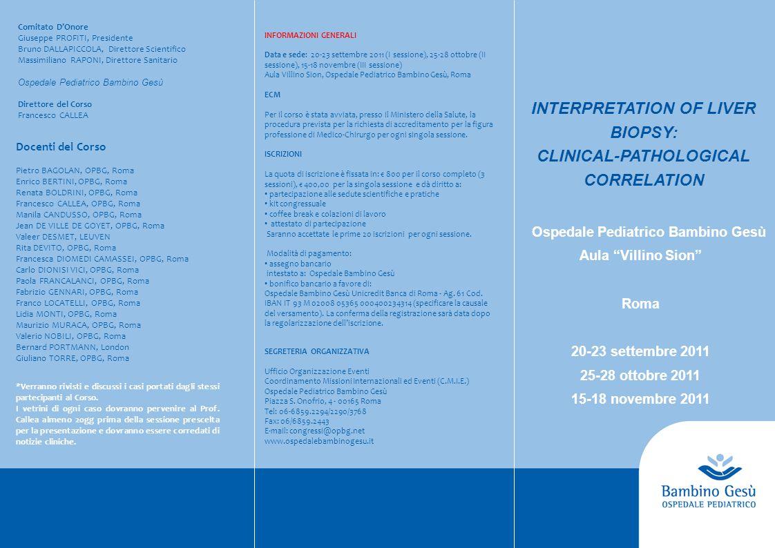 INTERPRETATION OF LIVER BIOPSY: CLINICAL-PATHOLOGICAL CORRELATION SEGRETERIA ORGANIZZATIVA Ufficio Organizzazione Eventi Coordinamento Missioni Intern