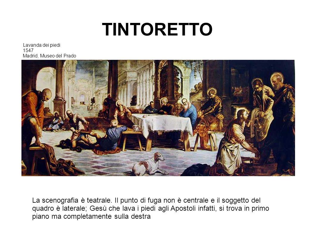 TINTORETTO Lavanda dei piedi 1547 Madrid, Museo del Prado La scenografia è teatrale. Il punto di fuga non è centrale e il soggetto del quadro è latera