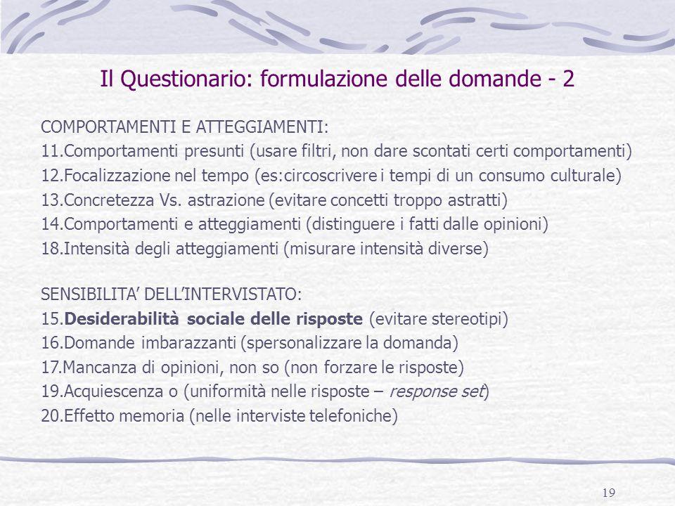 19 Il Questionario: formulazione delle domande - 2 COMPORTAMENTI E ATTEGGIAMENTI: 11.Comportamenti presunti (usare filtri, non dare scontati certi com