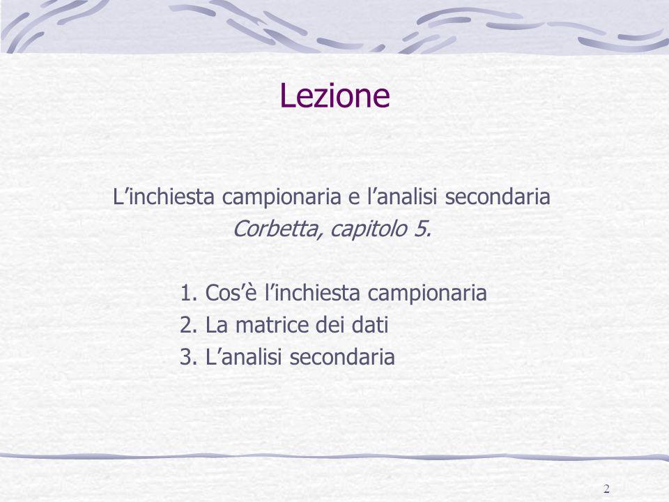 2 Lezione L'inchiesta campionaria e l'analisi secondaria Corbetta, capitolo 5.