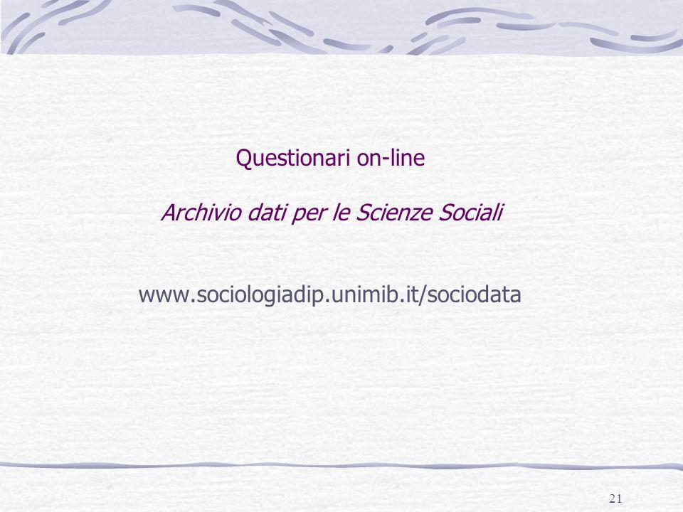 21 Questionari on-line Archivio dati per le Scienze Sociali www.sociologiadip.unimib.it/sociodata