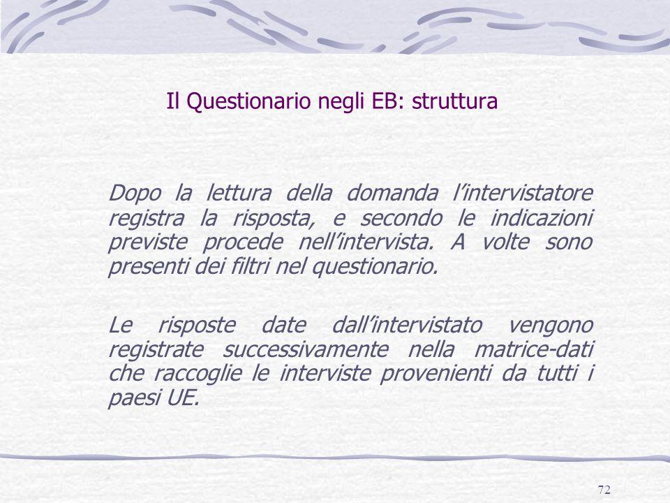 72 Il Questionario negli EB: struttura Dopo la lettura della domanda l'intervistatore registra la risposta, e secondo le indicazioni previste procede nell'intervista.