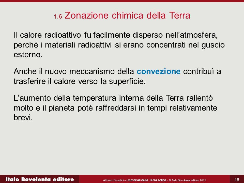 Alfonso Bosellini – I materiali della Terra solida - © Italo Bovolenta editore 2012 16 Il calore radioattivo fu facilmente disperso nell'atmosfera, pe