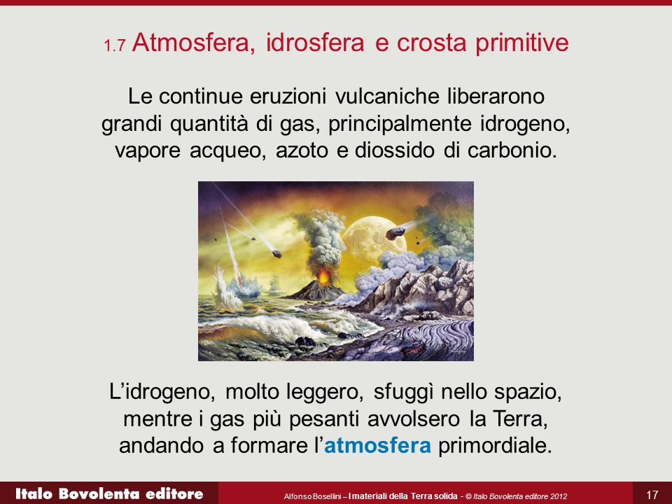 Alfonso Bosellini – I materiali della Terra solida - © Italo Bovolenta editore 2012 17 Le continue eruzioni vulcaniche liberarono grandi quantità di g