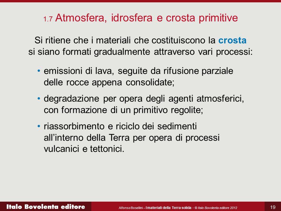 Alfonso Bosellini – I materiali della Terra solida - © Italo Bovolenta editore 2012 19 Si ritiene che i materiali che costituiscono la crosta si siano