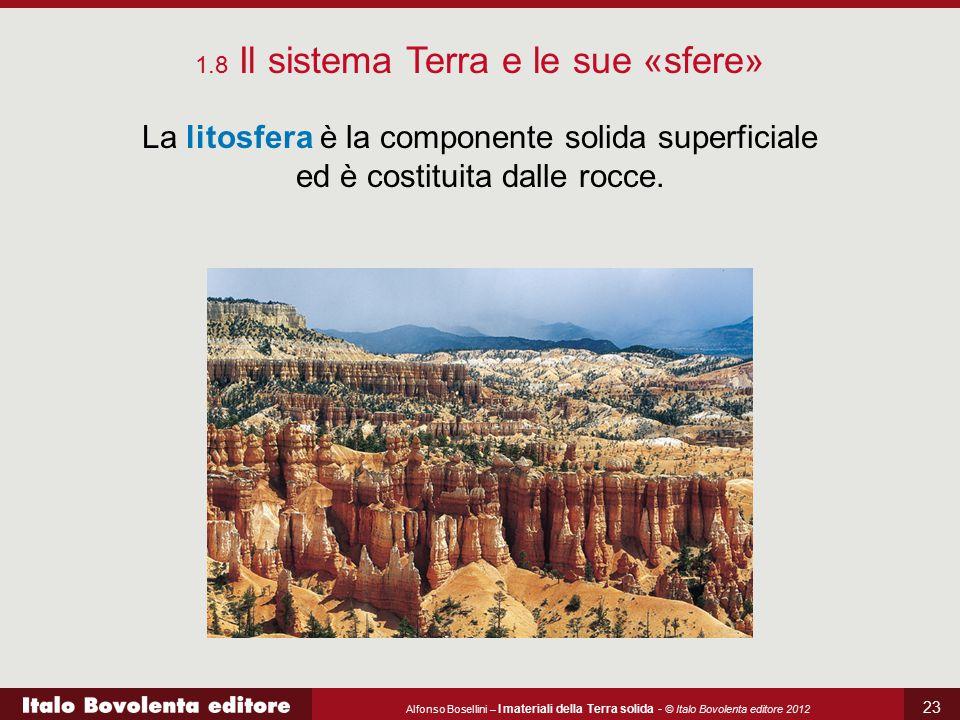 Alfonso Bosellini – I materiali della Terra solida - © Italo Bovolenta editore 2012 23 La litosfera è la componente solida superficiale ed è costituit