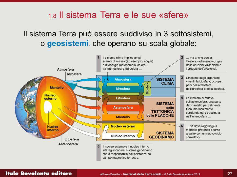 Alfonso Bosellini – I materiali della Terra solida - © Italo Bovolenta editore 2012 27 Il sistema Terra può essere suddiviso in 3 sottosistemi, o geos