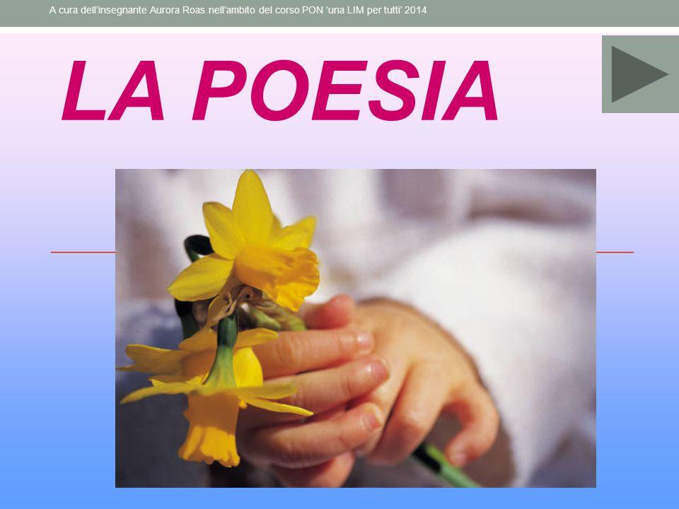 LA POESIA A cura dell'insegnante Aurora Roas nell'ambito del corso PON 'una LIM per tutti' 2014