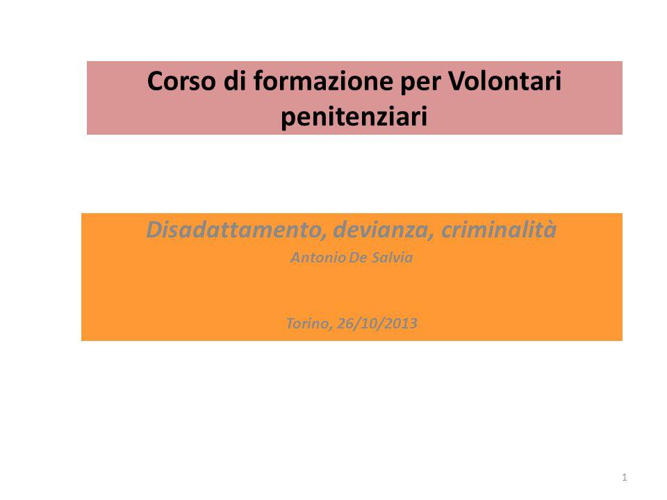 Corso di formazione per Volontari penitenziari Disadattamento, devianza, criminalità Antonio De Salvia Torino, 26/10/2013 1