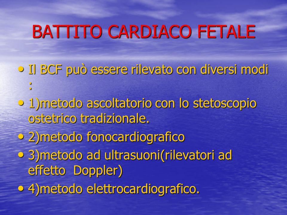 BATTITO CARDIACO FETALE Il BCF può essere rilevato con diversi modi : Il BCF può essere rilevato con diversi modi : 1)metodo ascoltatorio con lo steto